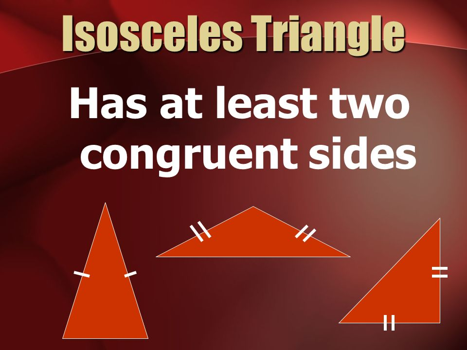 Has at least two congruent sides