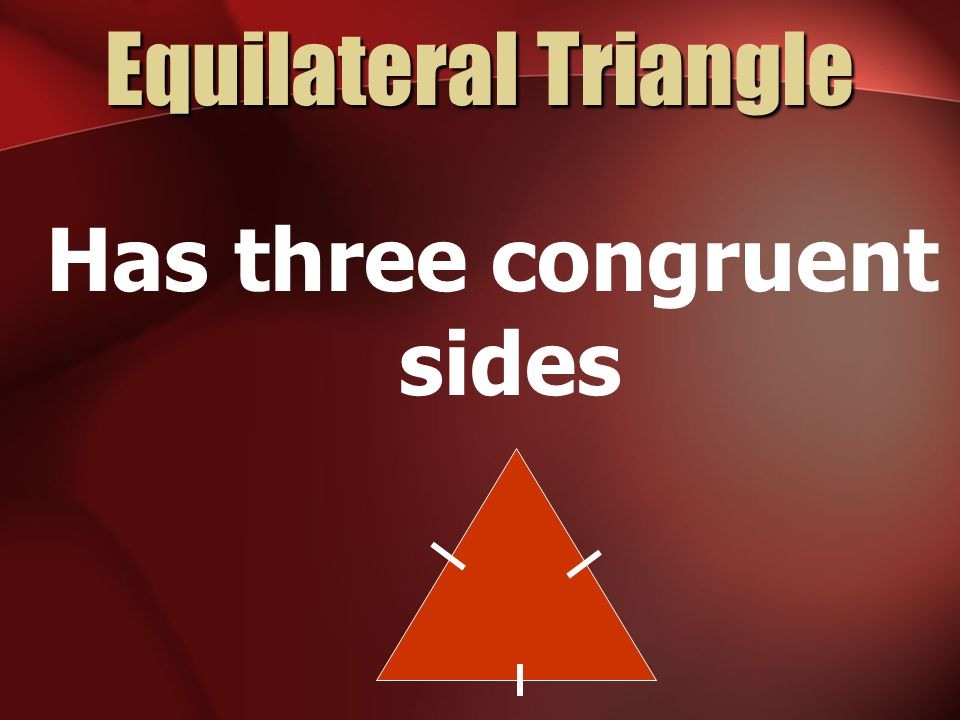 Has three congruent sides