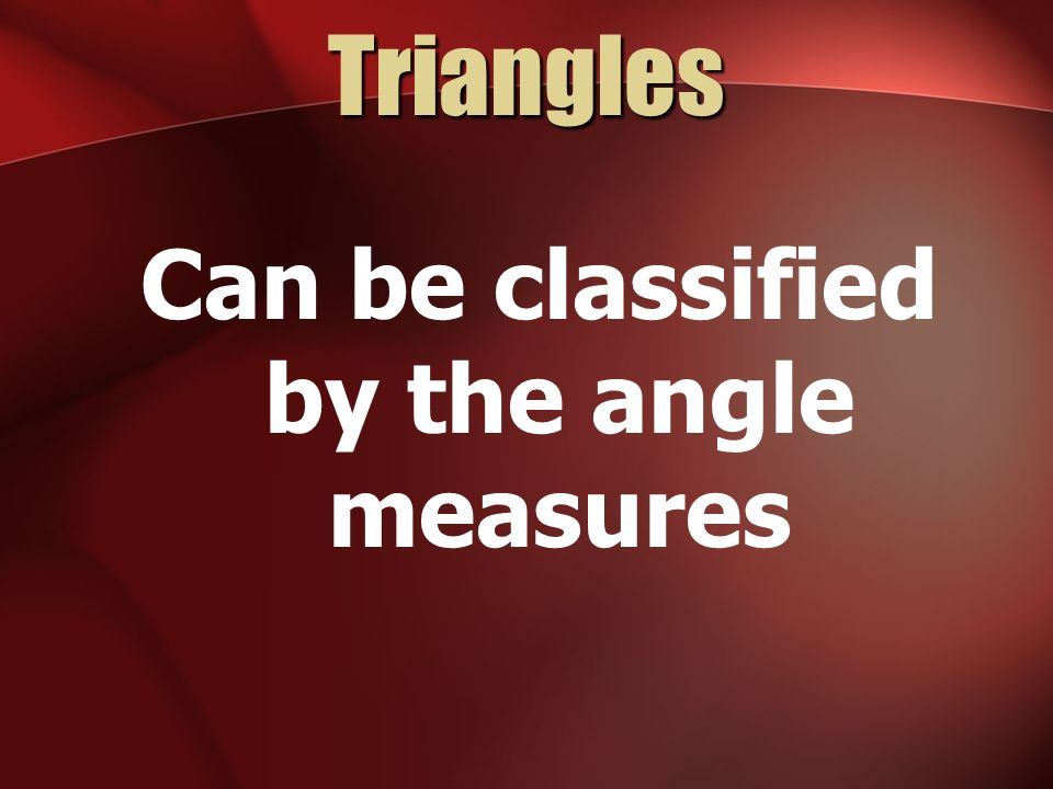 Can be classified by the angle measures