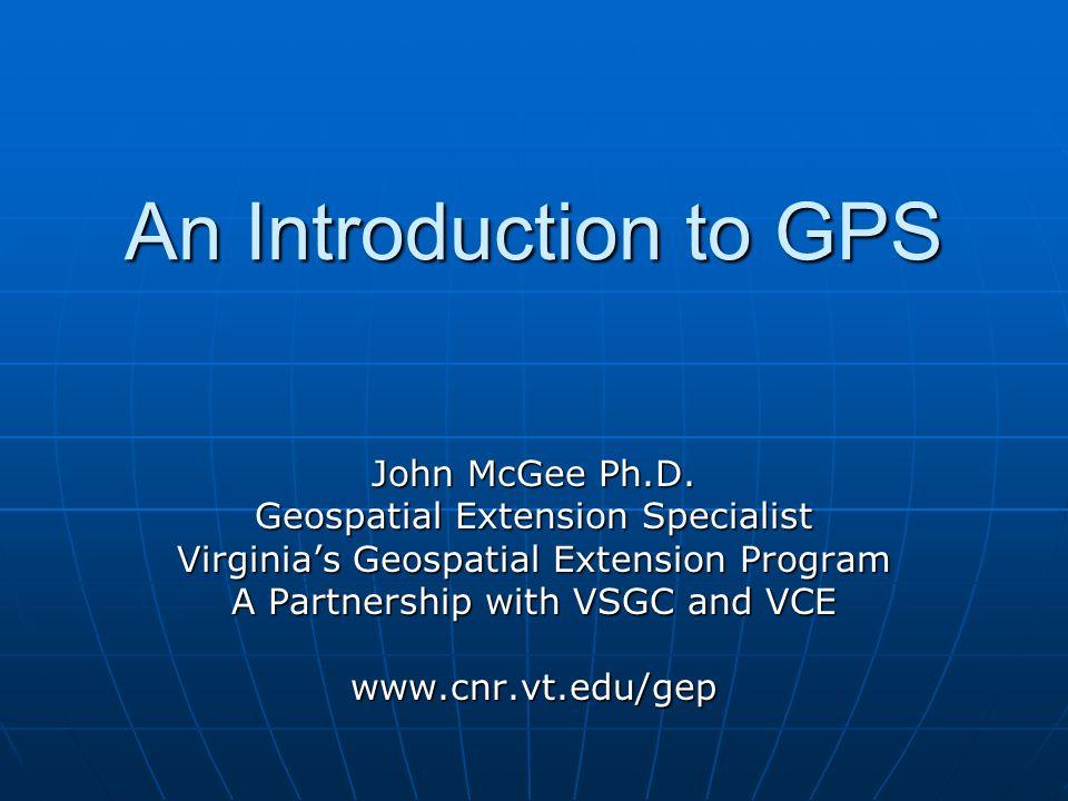 An Introduction to GPS John McGee Ph.D.