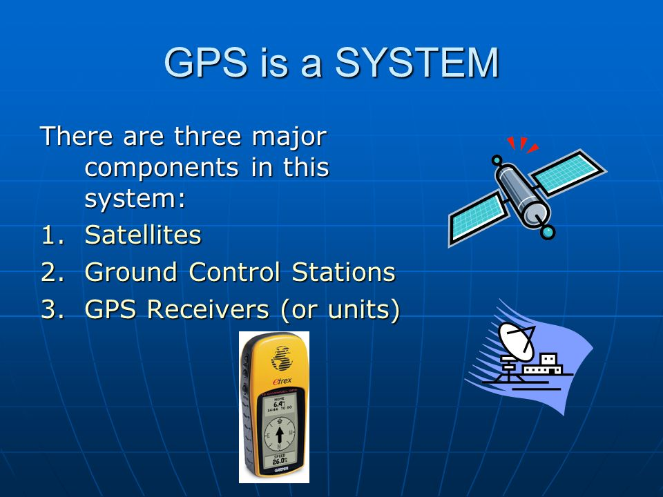 the major components of the global positioning system Global navigation satellite systems, such as gps and glonass, have   positioning is a major component  pseudolite which can receive gps satellite  signals.