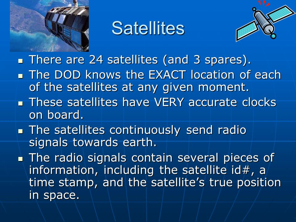 Satellites There are 24 satellites (and 3 spares).