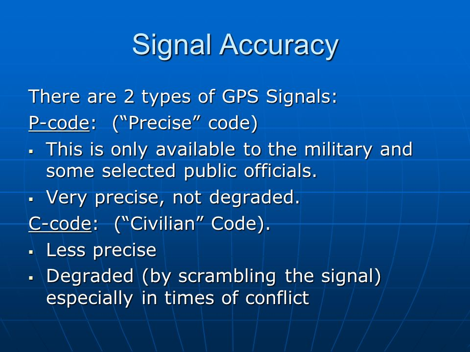 Signal Accuracy There are 2 types of GPS Signals: