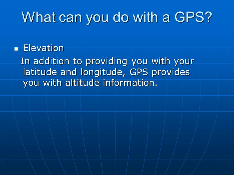 What can you do with a GPS