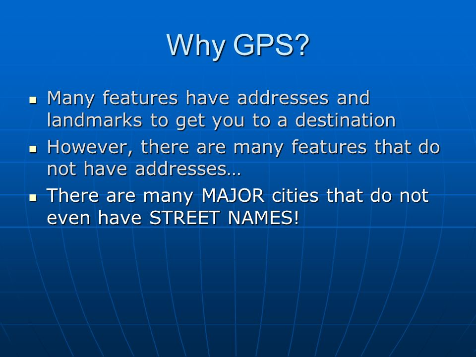 Why GPS Many features have addresses and landmarks to get you to a destination. However, there are many features that do not have addresses…