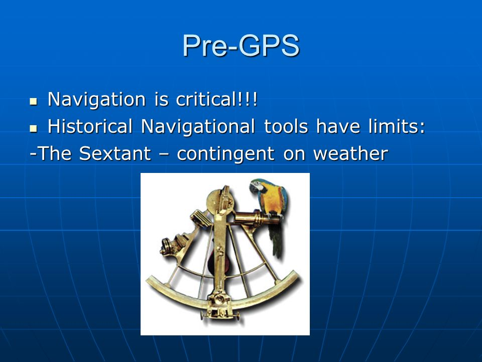 Pre-GPS Navigation is critical!!!