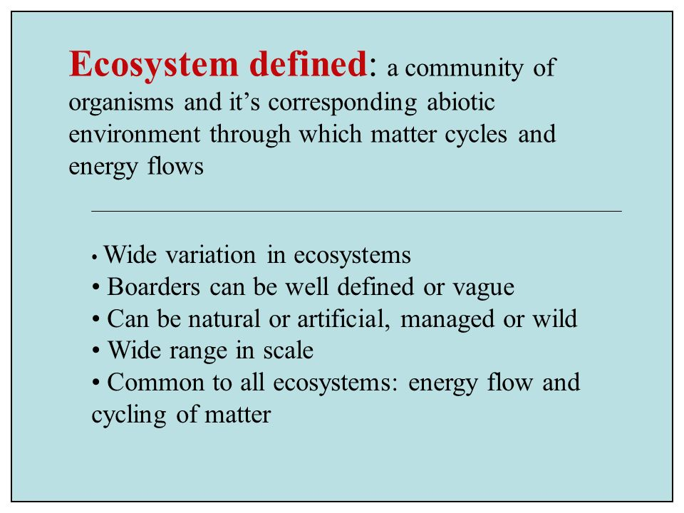 Ecosystem defined: a community of organisms and it's corresponding abiotic environment through which matter cycles and energy flows