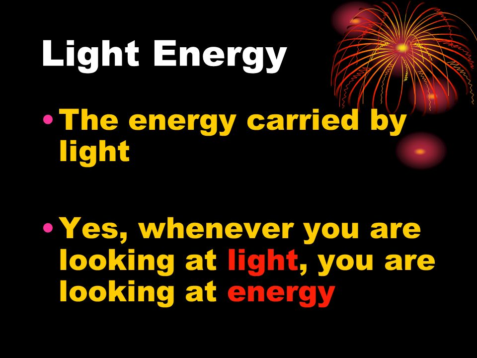 Light Energy The energy carried by light