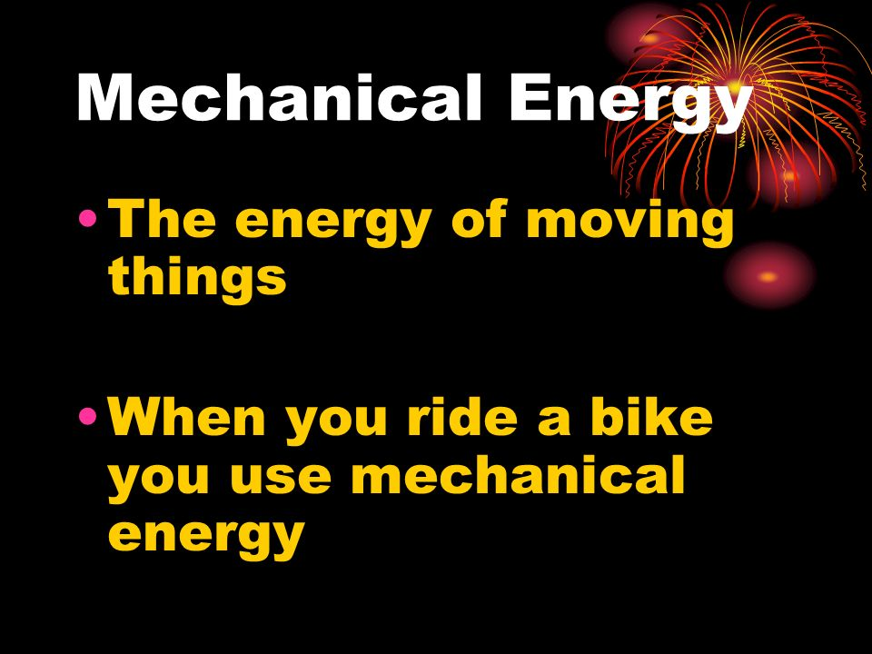 Mechanical Energy The energy of moving things