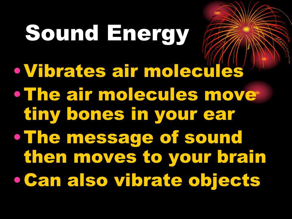 Sound Energy Vibrates air molecules