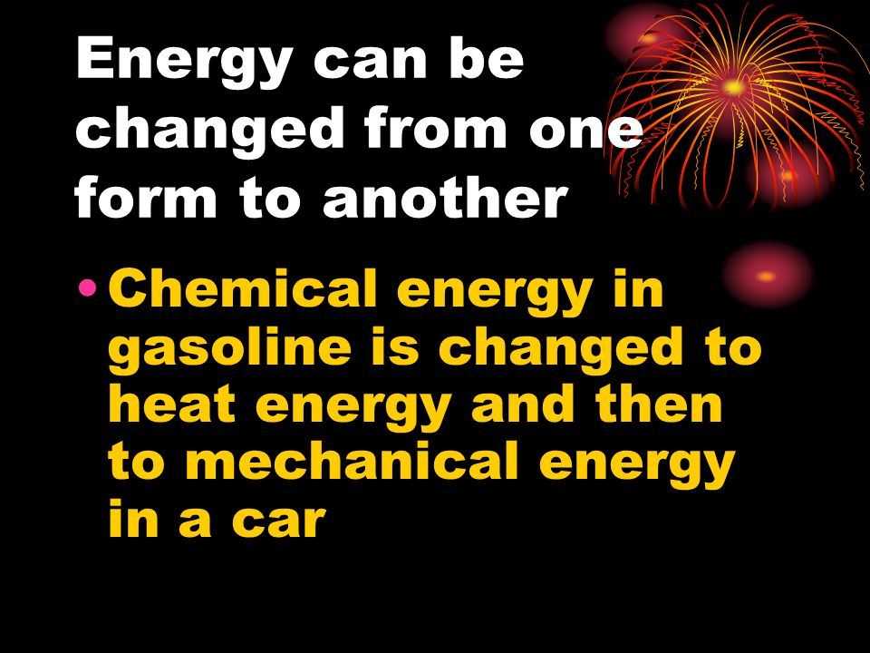 Energy can be changed from one form to another