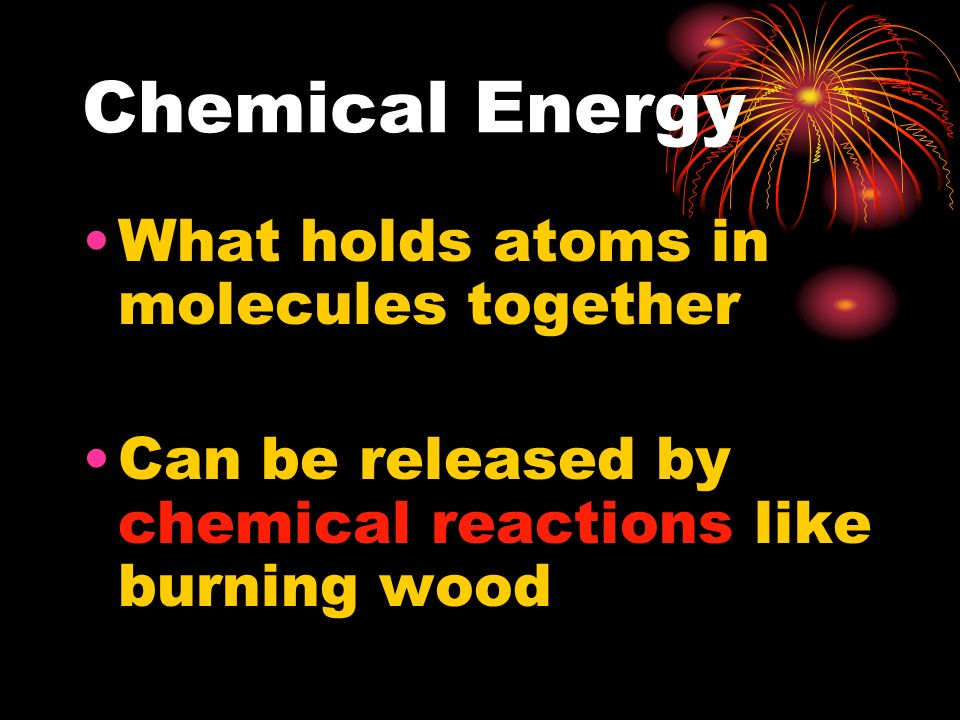 Chemical Energy What holds atoms in molecules together