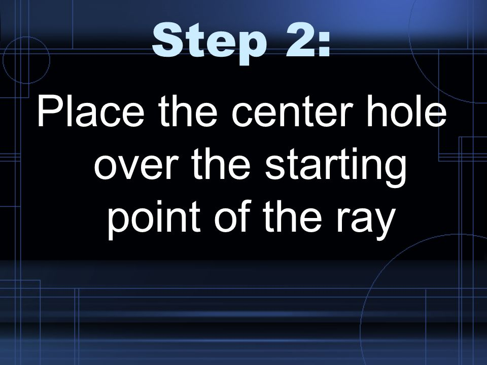 Place the center hole over the starting point of the ray