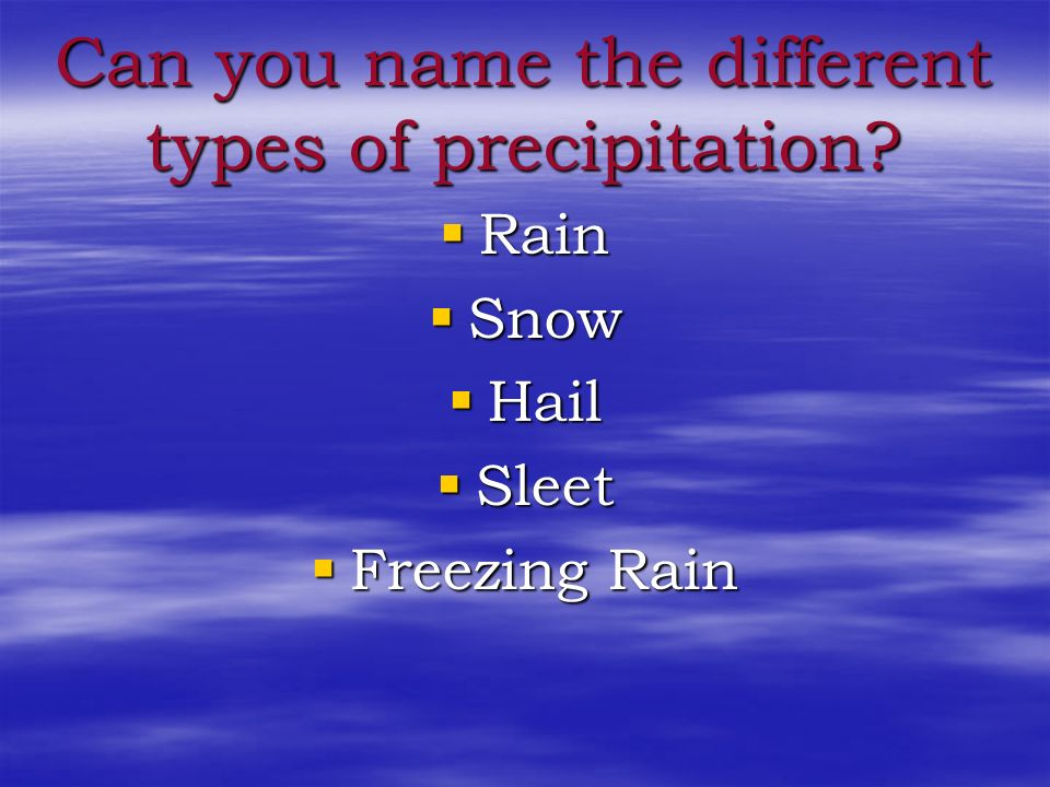 Can you name the different types of precipitation