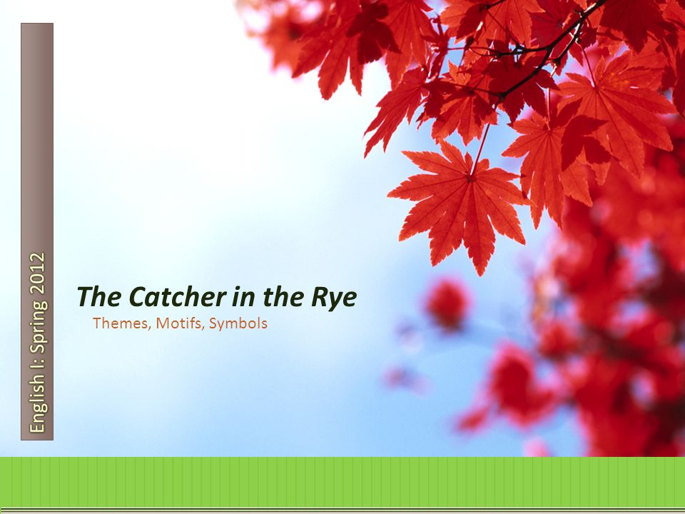 English I Spring 2012 The Catcher In The Rye Themes Motifs