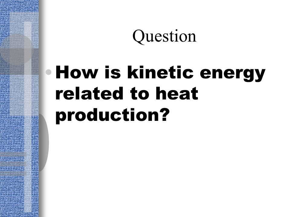 Question How is kinetic energy related to heat production