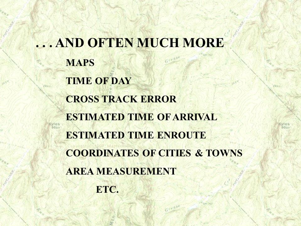 . . . AND OFTEN MUCH MORE MAPS TIME OF DAY CROSS TRACK ERROR
