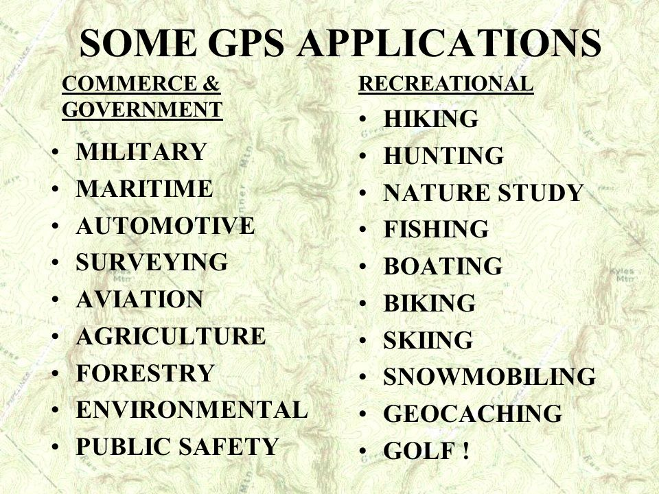 SOME GPS APPLICATIONS HIKING HUNTING MILITARY NATURE STUDY MARITIME