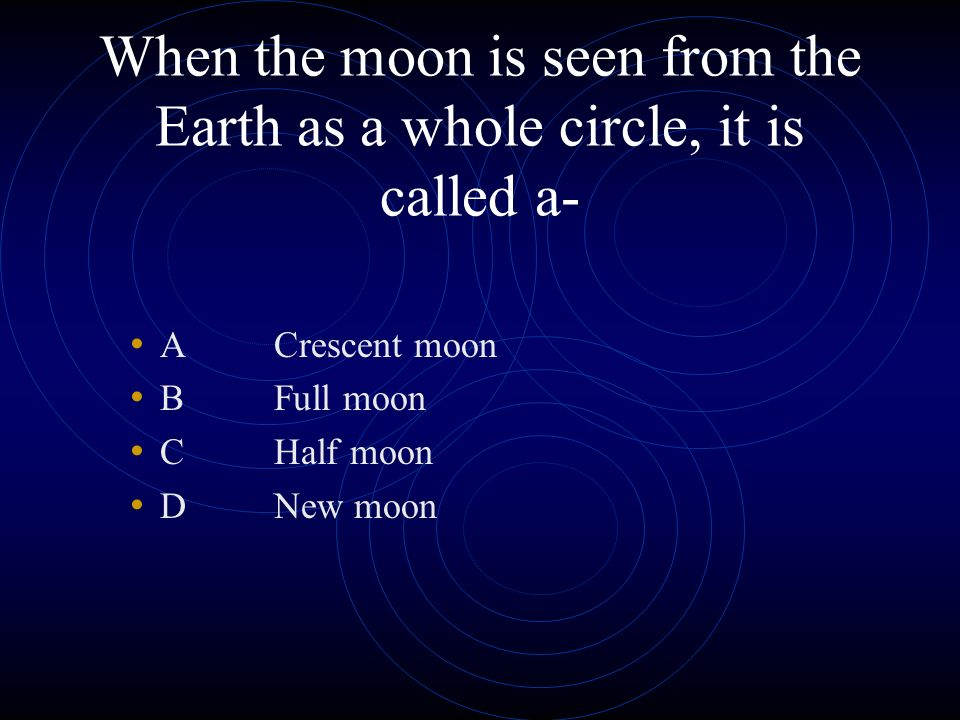 When the moon is seen from the Earth as a whole circle, it is called a-