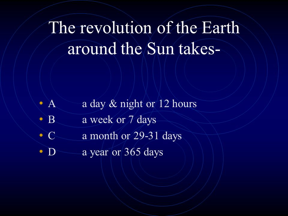 The revolution of the Earth around the Sun takes-