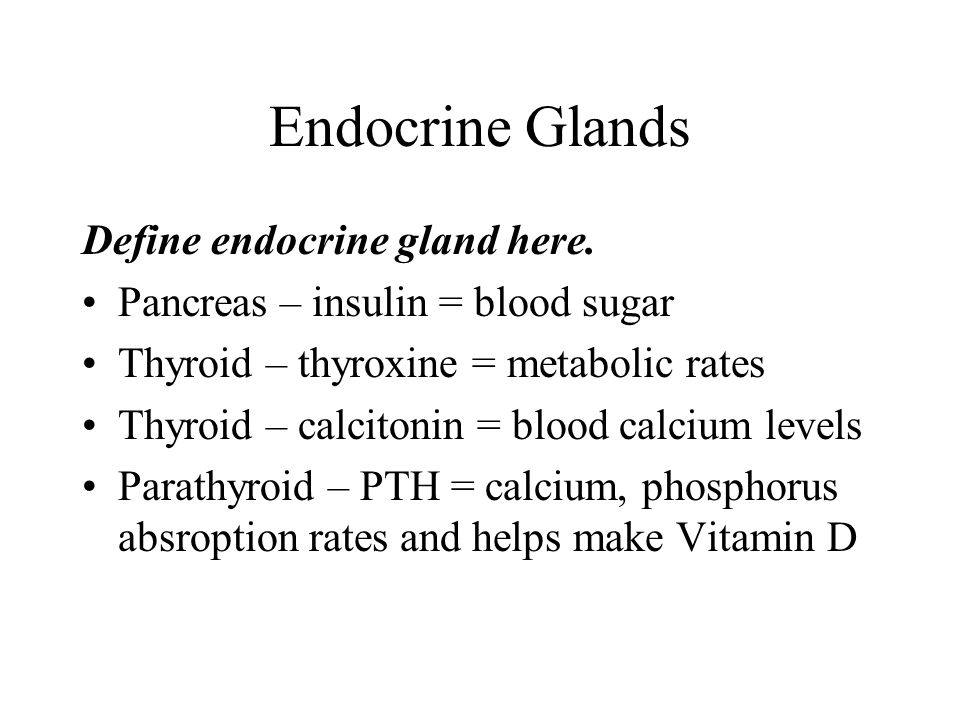 Endocrine Glands Define endocrine gland here.