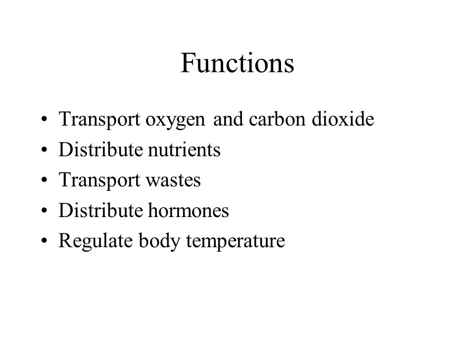 Functions Transport oxygen and carbon dioxide Distribute nutrients