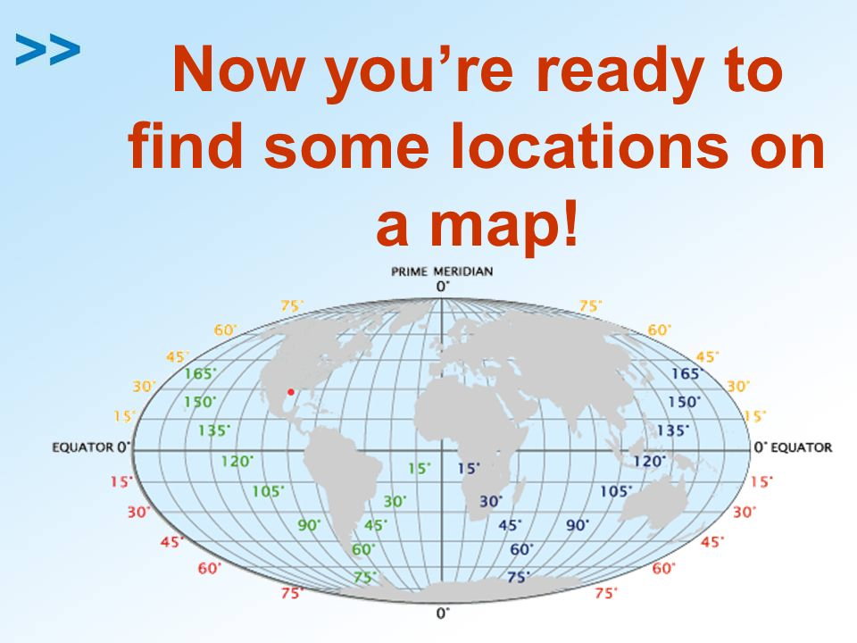 Now you're ready to find some locations on a map!