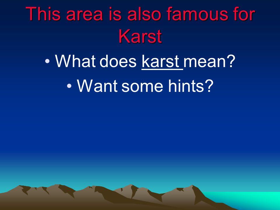 This area is also famous for Karst