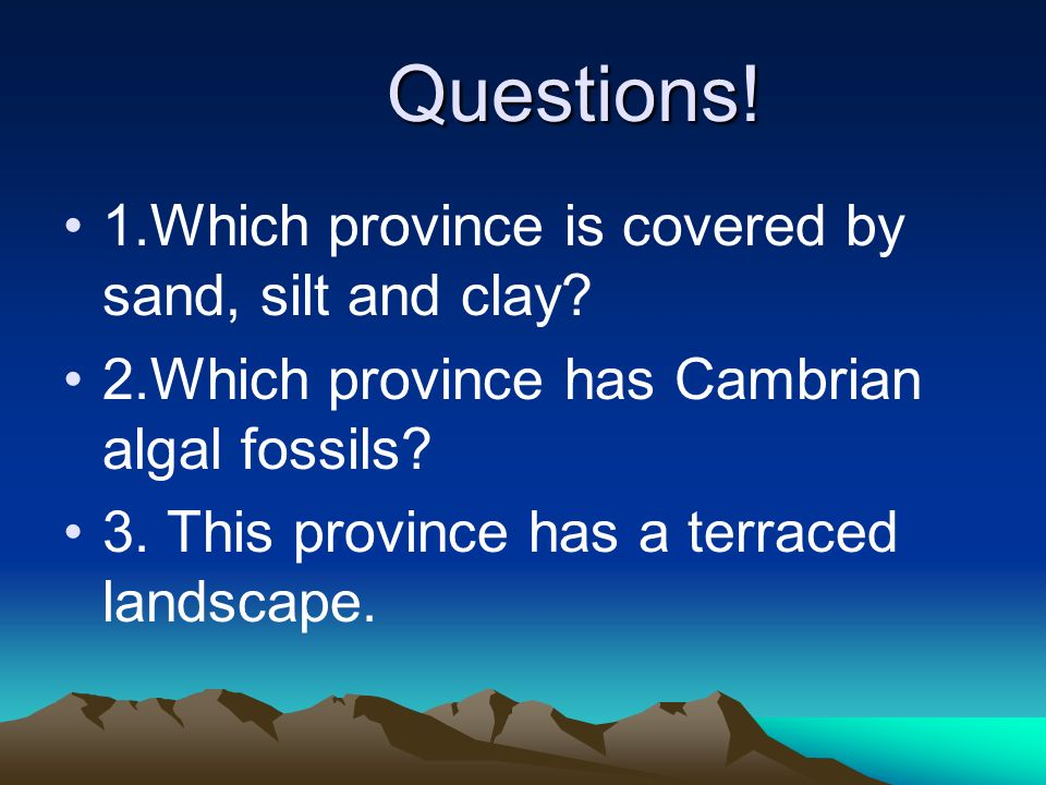 Questions! 1.Which province is covered by sand, silt and clay