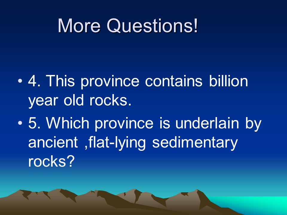 More Questions! 4. This province contains billion year old rocks.