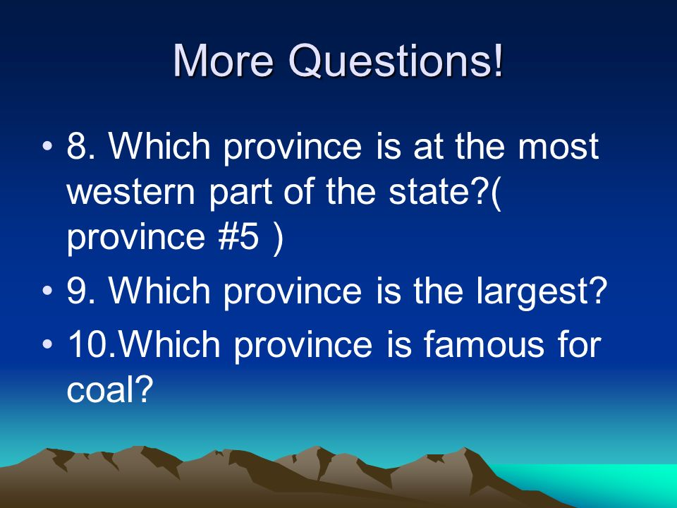 More Questions! 8. Which province is at the most western part of the state ( province #5 ) 9. Which province is the largest