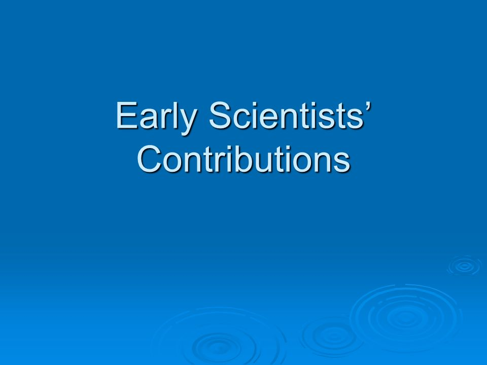 Early Scientists' Contributions