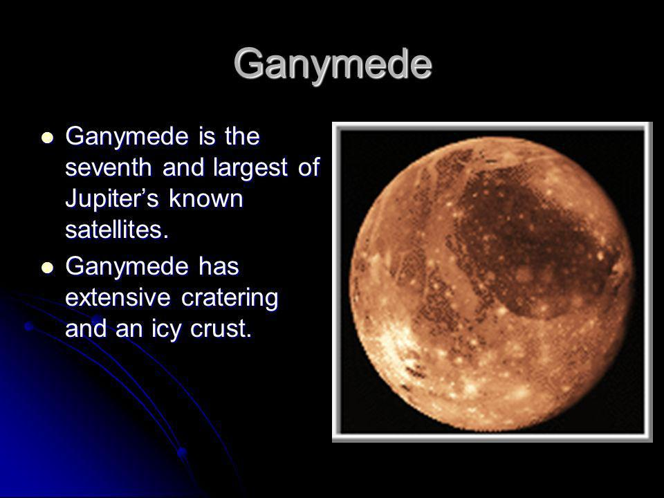 Ganymede Ganymede is the seventh and largest of Jupiter's known satellites.