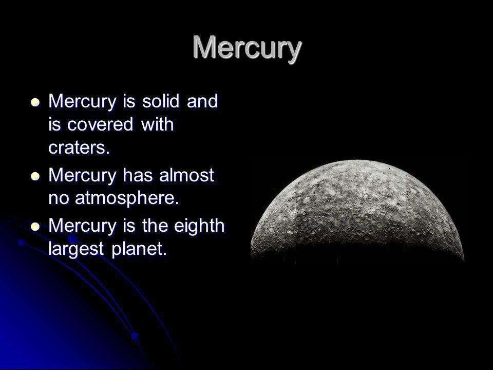 Mercury Mercury is solid and is covered with craters.