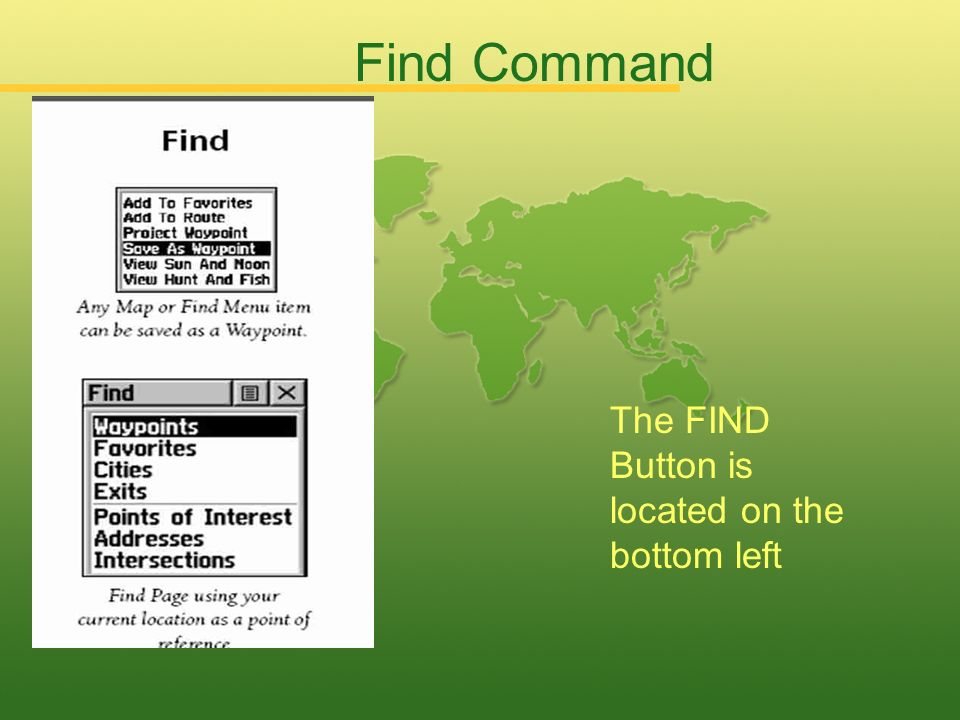 Find Command The FIND Button is located on the bottom left