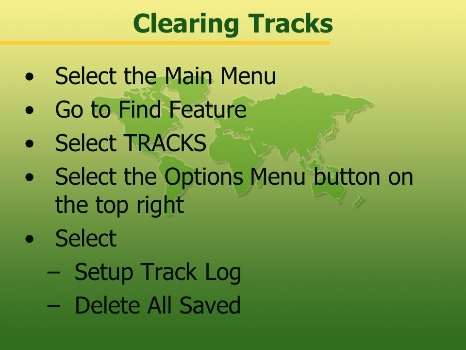 Clearing Tracks Select the Main Menu Go to Find Feature Select TRACKS