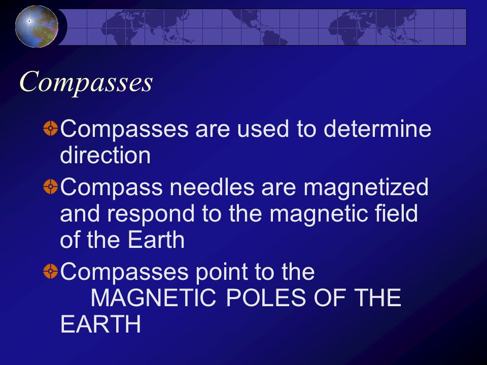 Compasses Compasses are used to determine direction