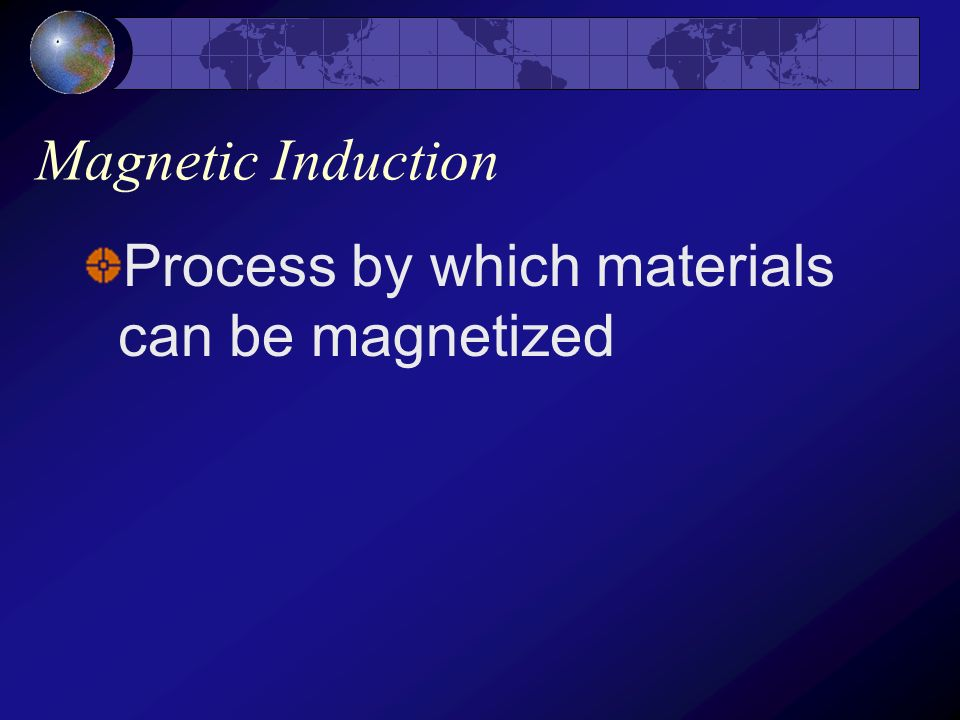 Magnetic Induction Process by which materials can be magnetized