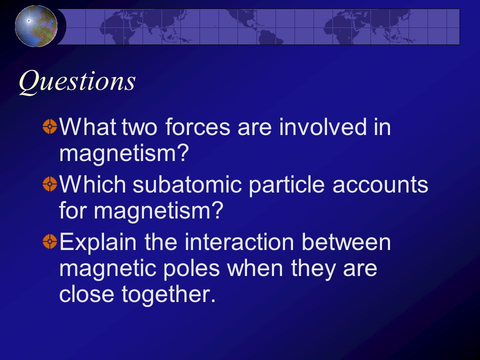 Questions What two forces are involved in magnetism