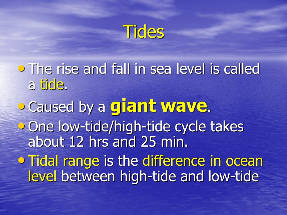 Tides The rise and fall in sea level is called a tide.