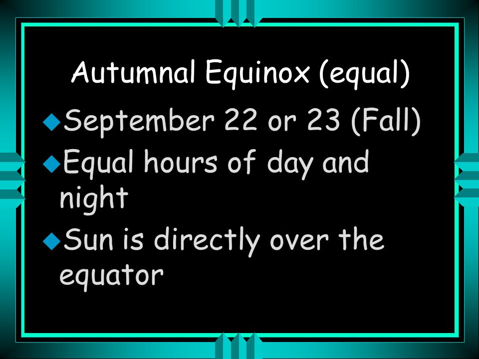 Autumnal Equinox (equal)