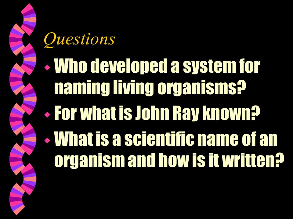 Questions Who developed a system for naming living organisms For what is John Ray known