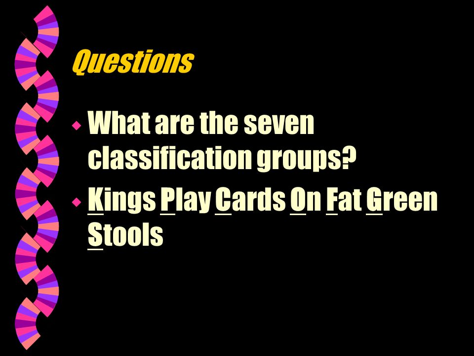 Questions What are the seven classification groups Kings Play Cards On Fat Green Stools