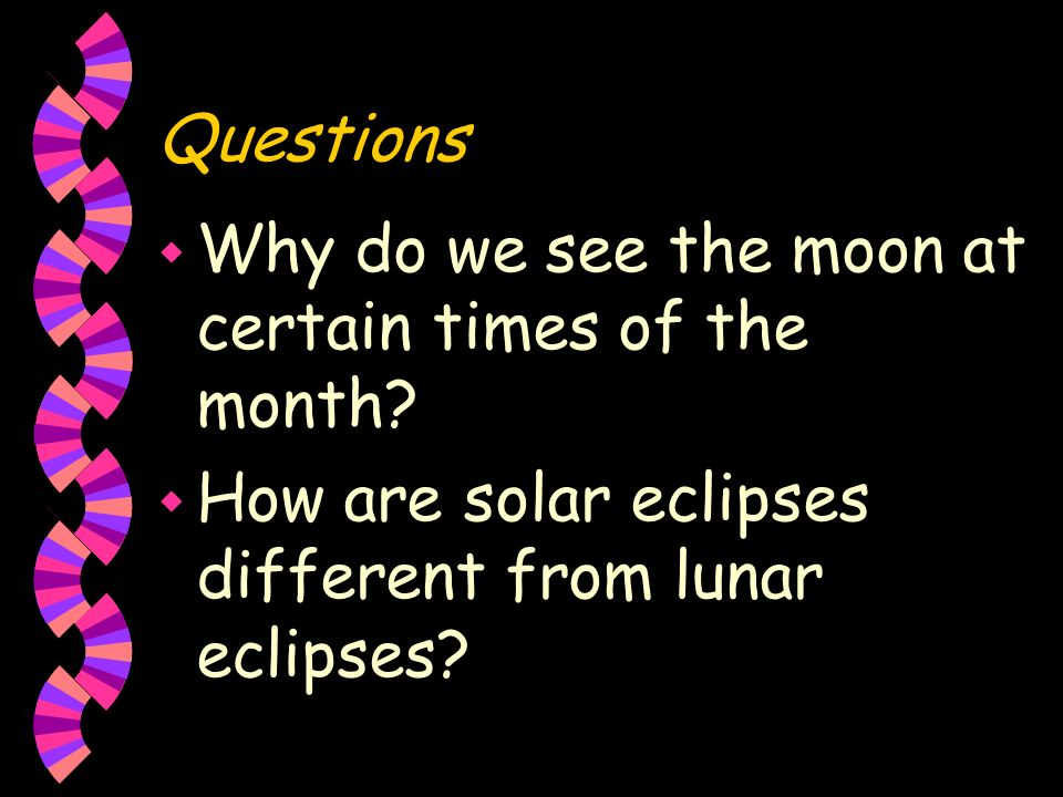 Questions Why do we see the moon at certain times of the month.