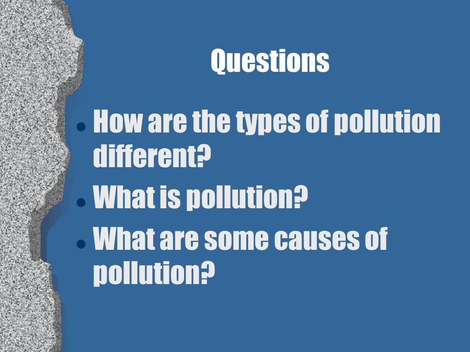 Questions How are the types of pollution different.