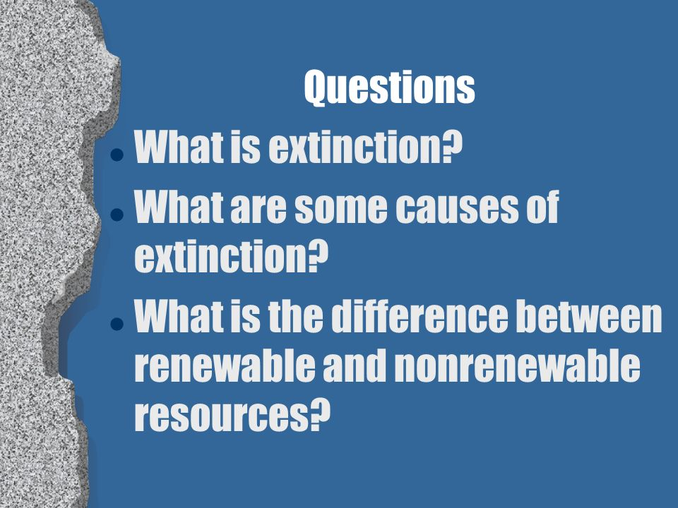 Questions What is extinction. What are some causes of extinction.