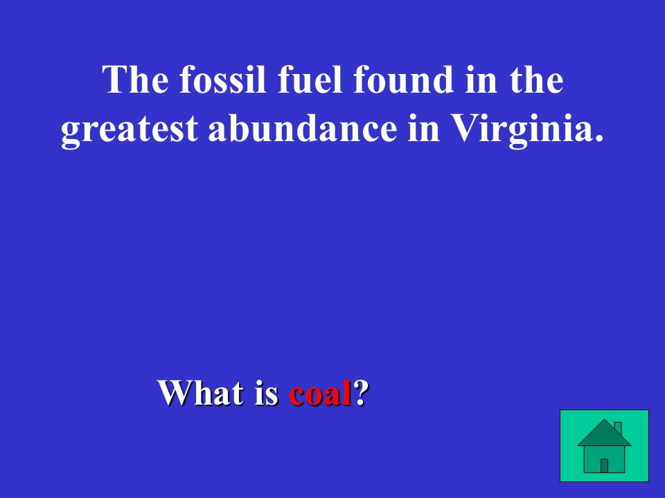 The fossil fuel found in the greatest abundance in Virginia.