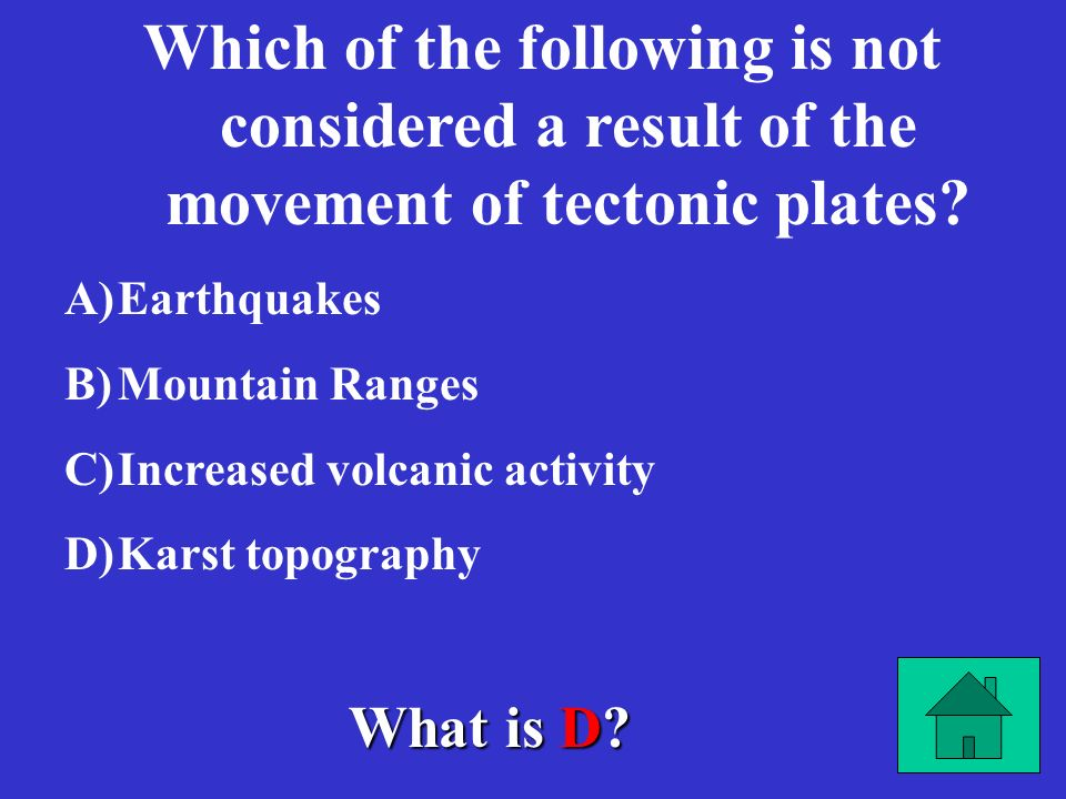 Which of the following is not considered a result of the movement of tectonic plates