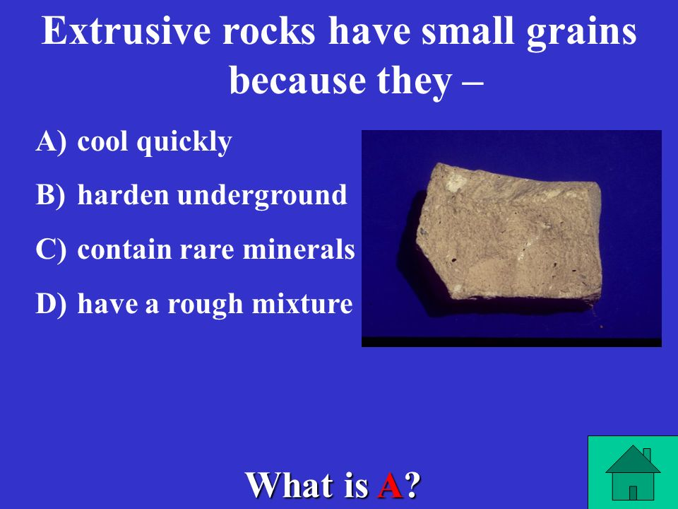 Extrusive rocks have small grains because they –