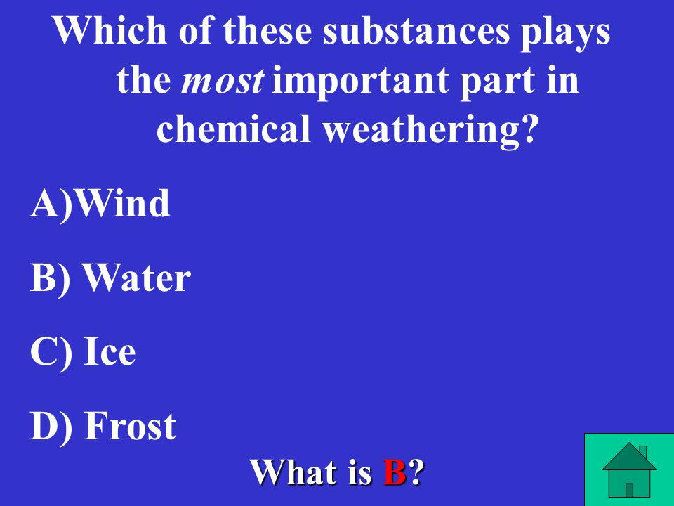 Which of these substances plays the most important part in chemical weathering